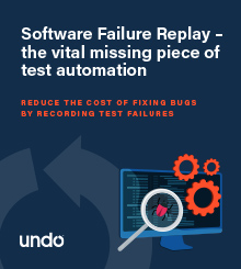 New Ebook available - Software Failure Replay - the vital missing piece of test automation